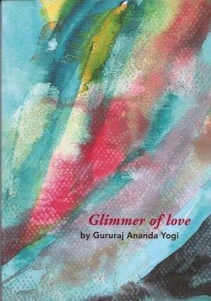 Glimmer of Love by Gururaj Ananda Yogi