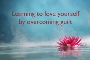 Learning to love yourself by overcoming guilt